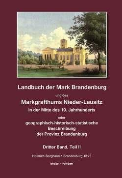 Landbuch der Mark Brandenburg und des Markgrafthums Nieder-Lausitz in der Mitte des 19. Jahrhunderts, Dritter Band, Teil II von Berghaus,  Heinrich