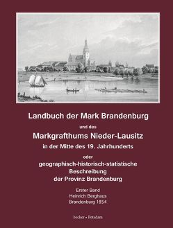 Landbuch der Mark Brandenburg und des Markgrafthums Nieder-Lausitz in der Mitte des 19. Jahrhunderts. Erster Band, Brandenburg 1854 von Berghaus,  Heinrich