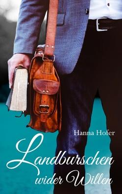 Landburschen wider Willen von Hofer,  Hanna