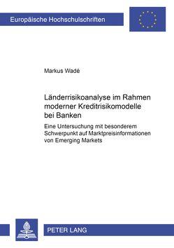 Länderrisikoanalyse im Rahmen moderner Kreditrisikomodelle bei Banken von Wadé,  Markus