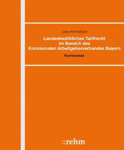 Landesbezirkliches Tarifrecht im Bereich des Kommunalen Arbeitgeberverbandes Bayern von Lang,  Helmut, Rothbrust,  Manfred