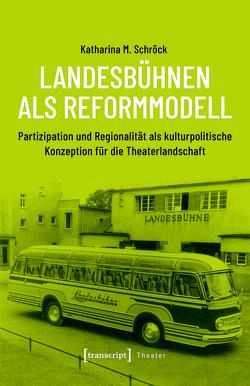 Landesbühnen als Reformmodell von Schröck,  Katharina M.