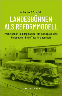 Landesbühnen als Reformmodell von Schröck,  Katharina