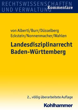 Landesdisziplinarrecht Baden-Württemberg von Alberti,  Dieter von, Burr,  Beate, Düsselberg,  Jörg, Eckstein,  Christoph, Nonnenmacher,  Carol, Wahlen,  Stefan