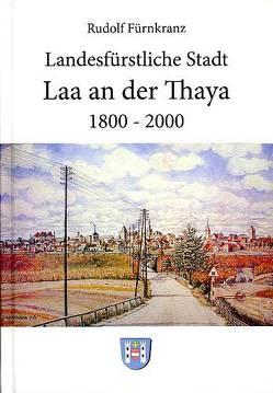 Landesfürstliche Stadt Laa an der Thaya. 1800-2000 von Fürnkranz,  Rudolf