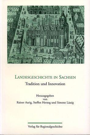 Landesgeschichte in Sachsen von Aurig,  Rainer, Herzog,  Steffen, Lässig,  Simone