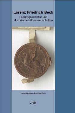 Landesgeschichte und Historische Hilfswissenschaften von Bahl,  Peter, Beck,  Lorenz Friedrich