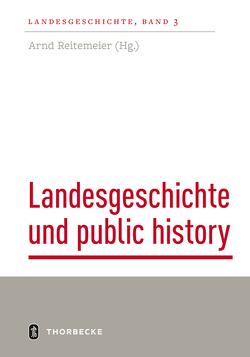 Landesgeschichte und public history von Reitemeier,  Arnd
