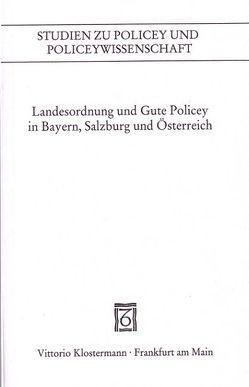 Landesordnung und Gute Policey in Bayern, Salzburg und Österreich von Gehringer,  Horst, Hecker,  Hans-Joachim, Heydenreuter,  Reinhard
