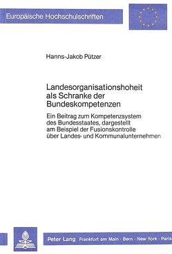 Landesorganisationshoheit als Schranke der Bundeskompetenzen von Pützer,  Hanns-Jakob
