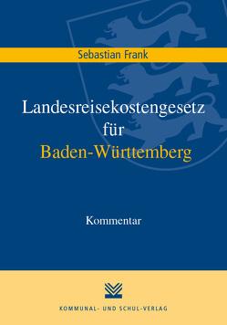 Landesreisekostengesetz für Baden-Württemberg von Frank,  Sebastian