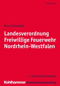 Landesverordnung Freiwillige Feuerwehr Nordrhein-Westfalen von Schneider,  Klaus