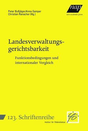 Landesverwaltungsgerichtsbarkeit: Funktionsbedingungen und internationaler Vergleich von Bußjäger,  Peter, Gamper,  Anna, Ranacher,  Christian