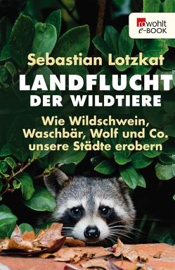 Landflucht der Wildtiere von Lotzkat,  Sebastian