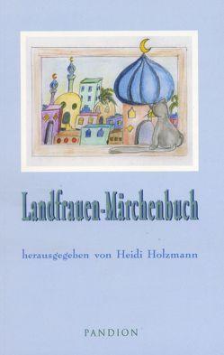 Landfrauen-Märchenbuch von Holzmann,  Heidi, Lanius-Heck,  Rita, Schmoll,  Ulrike