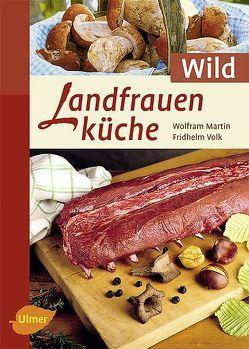 Landfrauenküche Wild von Martin,  Wolfram, Volk,  Fridhelm