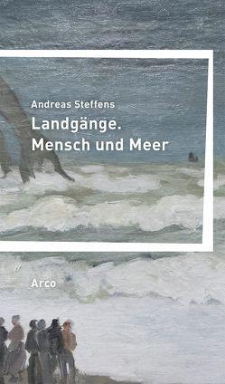 Landgänge. Mensch und Meer von Steffens,  Andreas