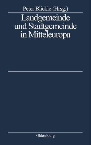 Landgemeinde und Stadtgemeinde in Mitteleuropa von Blickle,  Peter
