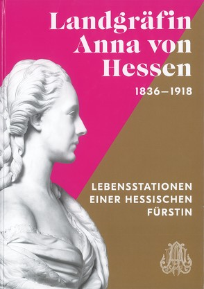 Landgräfin Anna von Hessen (1836-1918) von Bechler,  Katharina, Dobler,  Andreas, Heinemann,  Christoph, Klössel,  Christine, Miller,  Markus