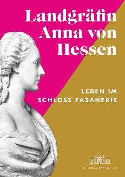 Landgräfin Anna von Hessen 1836–1918 von Bechler,  Katharina, Dobler,  Andreas, Heinemann OMI,  P. Christoph, Klössel,  Christine, Miller,  Markus