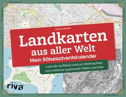 Landkarten aus aller Welt Mein Rätseladventskalender von Stadler,  Georg