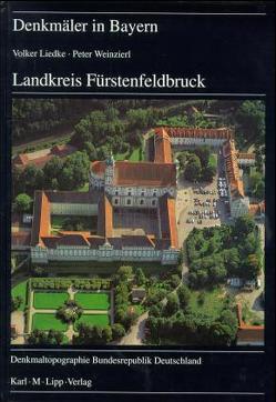 Landkreis Fürstenfeldbruck von Liedke,  Volker, Petzet,  Michael, Weinzierl,  Peter