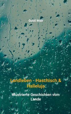 Landleben – Haschisch & Halleluja von Mair,  Gustl