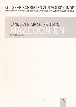 Ländliche Architektur in Mazedonien von Moser,  Oskar, Namicev,  Petar, Stojanovski,  Valentin, Tobler,  Barbara