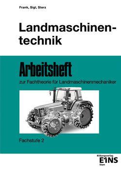 Landmaschinentechnik von Frank,  Tobias, Sigl,  Ernst, Sterz,  Josef