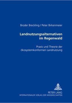 Landnutzungsalternativen im Regenwald von Birkenmeier,  Peter, Breckling,  Broder