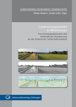 Landnutzungswandel in Mitteleuropa von Anders,  Ulrike, Szücs,  Linda