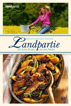 Landpartie – Die besten Rezepte von Götz,  Heike, Koglin,  Ulrich, Tacke,  Achim