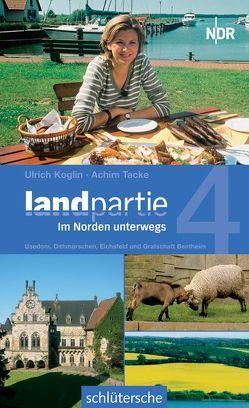 Landpartie. Im Norden unterwegs von Koglin,  Ulrich, Tacke,  Achim