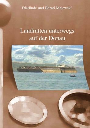 Landratten unterwegs auf der Donau von Majewski,  Bernd