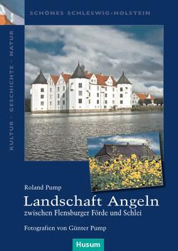 Landschaft Angeln – zwischen Flensburger Förde und Schlei von Pump,  Günter, Pump,  Roland