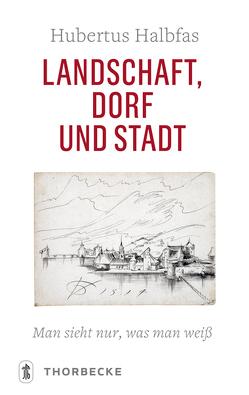 Landschaft, Dorf und Stadt von Halbfas,  Hubertus