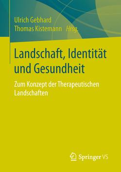 Landschaft, Identität und Gesundheit von Gebhard,  Ulrich, Kistemann,  Thomas