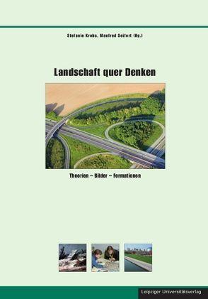Landschaft quer Denken von Fackler,  Guido, Fischer,  Norbert, Krebs,  Stefanie, Martin,  Andreas, Seifert,  Manfred, Volmert,  Miriam