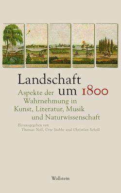Landschaft um 1800 von Noll,  Thomas, Scholl,  Christian, Stobbe,  Urte