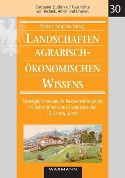 Landschaften agrarisch-ökonomischen Wissens von Popplow,  Marcus