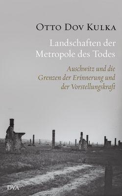 Landschaften der Metropole des Todes von Arroyo Antezana,  Inka, Birkenhauer,  Anne, Kulka,  Otto Dov, Mkayton,  Noa