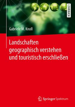 Landschaften geographisch verstehen und touristisch erschließen von Knoll,  Gabriele M