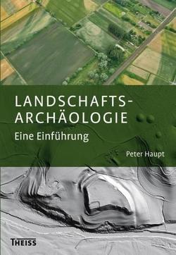 Landschaftsarchäologie von Haupt,  Peter