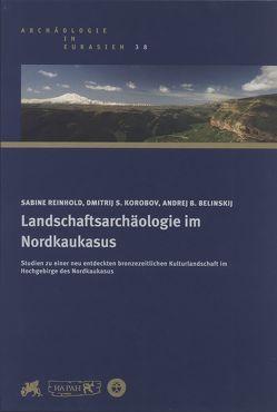 Landschaftsarchäologie im Nordkaukasus von Belinskij,  Andrej B., Korobov,  Dmitrij S., Reinhold,  Sabine