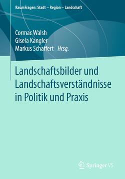 Landschaftsbilder und Landschaftsverständnisse in Politik und Praxis von Kangler,  Gisela, Schaffert,  Markus, Walsh,  Cormac