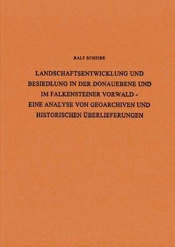 Landschaftsentwicklung und Besiedlung in der Donauebene und im Falkensteiner Vorwald von Scheibe,  Ralf