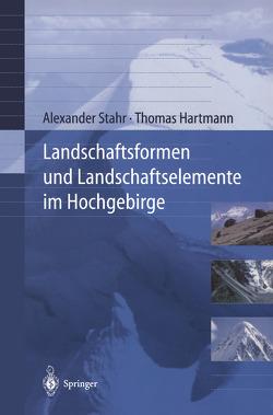Landschaftsformen und Landschaftselemente im Hochgebirge von Hartmann,  Thomas, Stahr,  Alexander