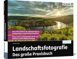 Landschaftsfotografie – Das große Praxisbuch von Andreas,  Pacek