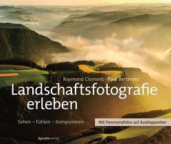 Landschaftsfotografie erleben von Bertemes,  Paul, Clement,  Raymond