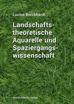 Landschaftstheoretische Aquarelle und Spaziergangswissenschaft von Burckhardt,  Lucius, Regenass,  Noah, RITTER ,  MARKUS, Schmitz,  Martin